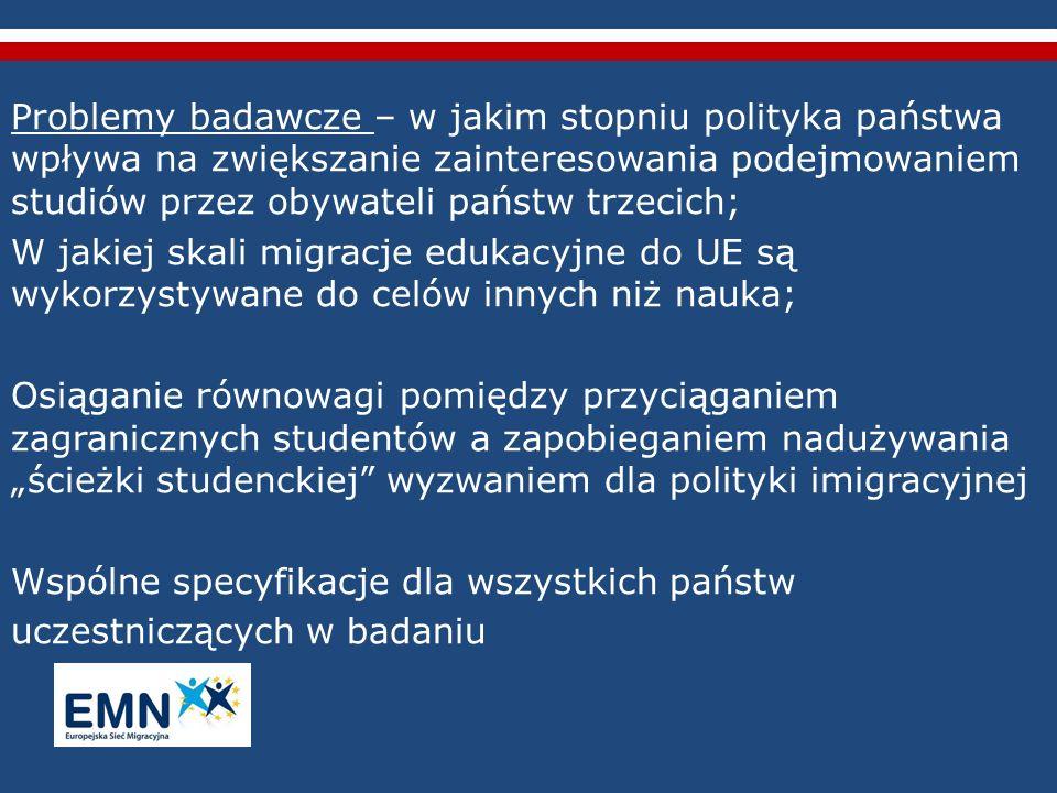 """Problemy badawcze – w jakim stopniu polityka państwa wpływa na zwiększanie zainteresowania podejmowaniem studiów przez obywateli państw trzecich; W jakiej skali migracje edukacyjne do UE są wykorzystywane do celów innych niż nauka; Osiąganie równowagi pomiędzy przyciąganiem zagranicznych studentów a zapobieganiem nadużywania """"ścieżki studenckiej wyzwaniem dla polityki imigracyjnej Wspólne specyfikacje dla wszystkich państw uczestniczących w badaniu"""