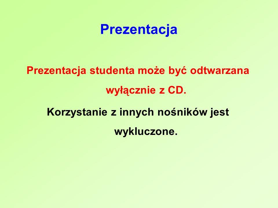 Prezentacja Prezentacja studenta może być odtwarzana wyłącznie z CD.