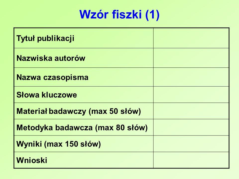 Wzór fiszki (1) Tytuł publikacji Nazwiska autorów Nazwa czasopisma