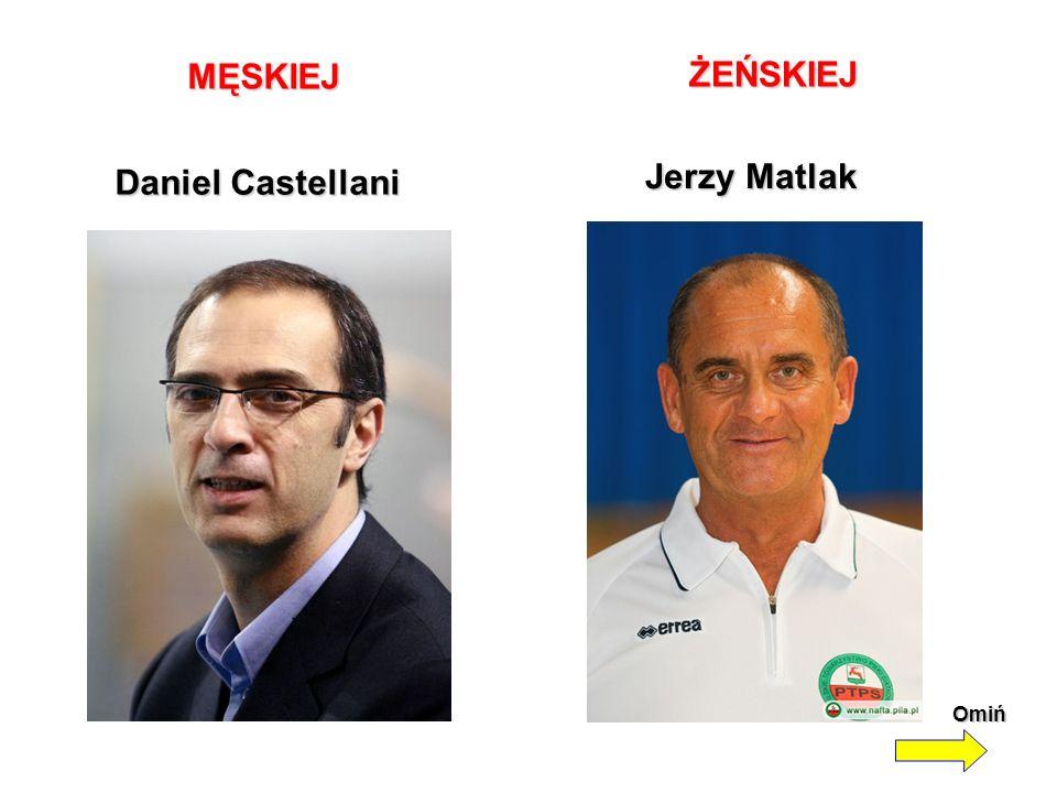 MĘSKIEJ ŻEŃSKIEJ Jerzy Matlak Daniel Castellani Omiń
