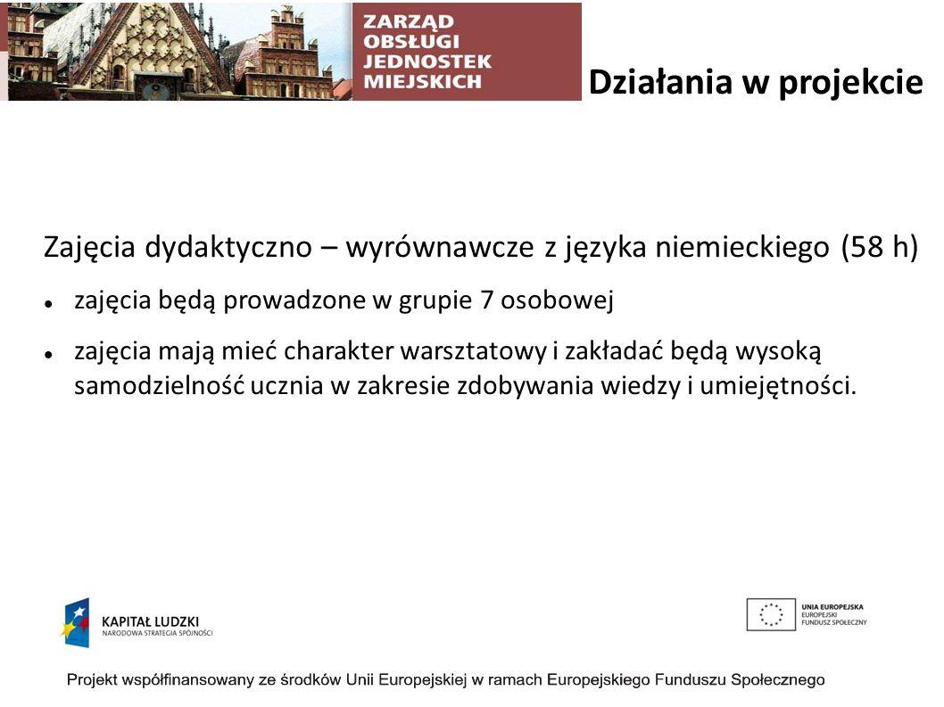 Działania w projekcie Zajęcia dydaktyczno – wyrównawcze z języka niemieckiego (58 h) zajęcia będą prowadzone w grupie 7 osobowej.