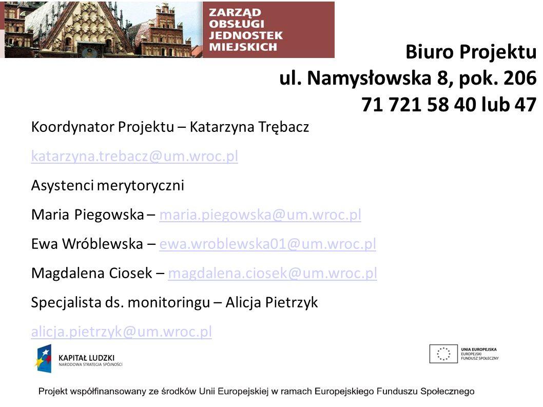 Biuro Projektu ul. Namysłowska 8, pok. 206 71 721 58 40 lub 47