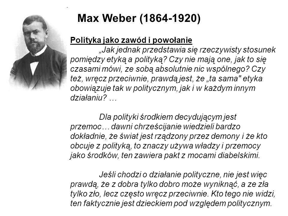 Max Weber (1864-1920) Polityka jako zawód i powołanie