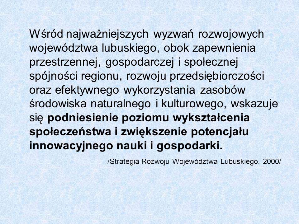 Wśród najważniejszych wyzwań rozwojowych województwa lubuskiego, obok zapewnienia przestrzennej, gospodarczej i społecznej spójności regionu, rozwoju przedsiębiorczości oraz efektywnego wykorzystania zasobów środowiska naturalnego i kulturowego, wskazuje się podniesienie poziomu wykształcenia społeczeństwa i zwiększenie potencjału innowacyjnego nauki i gospodarki.
