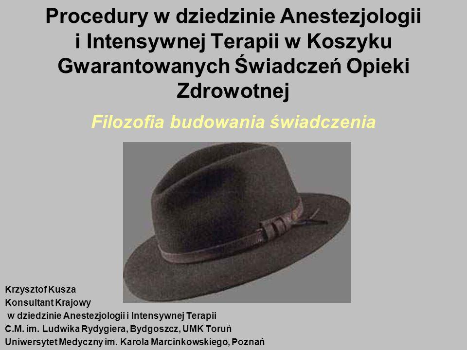 Procedury w dziedzinie Anestezjologii i Intensywnej Terapii w Koszyku Gwarantowanych Świadczeń Opieki Zdrowotnej Filozofia budowania świadczenia