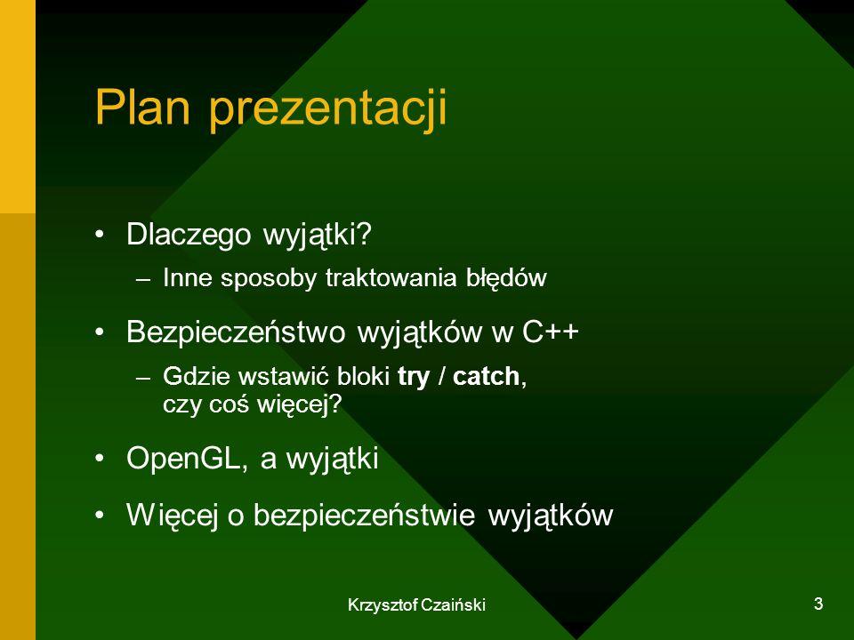Plan prezentacji Dlaczego wyjątki Bezpieczeństwo wyjątków w C++
