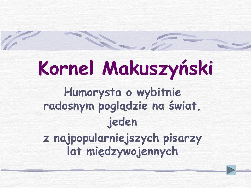 Kornel Makuszyński Humorysta o wybitnie radosnym poglądzie na świat,