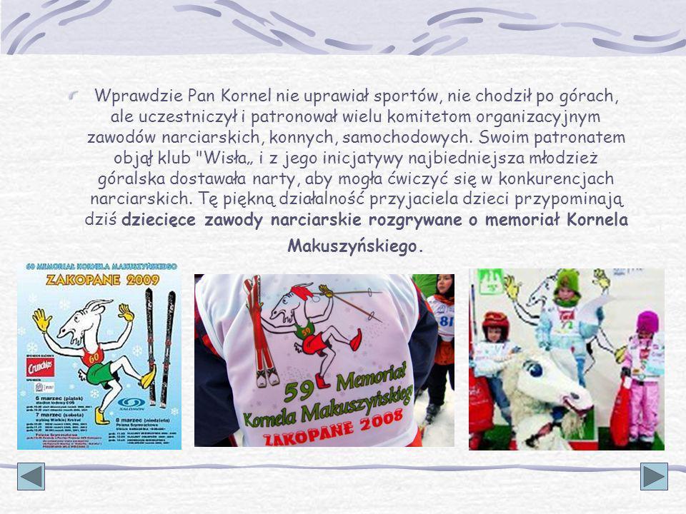 Wprawdzie Pan Kornel nie uprawiał sportów, nie chodził po górach, ale uczestniczył i patronował wielu komitetom organizacyjnym zawodów narciarskich, konnych, samochodowych.