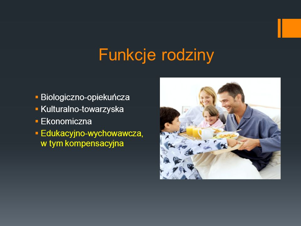 Funkcje rodziny Biologiczno-opiekuńcza Kulturalno-towarzyska
