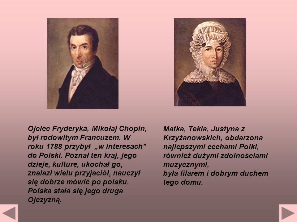 Ojciec Fryderyka, Mikołaj Chopin, był rodowitym Francuzem