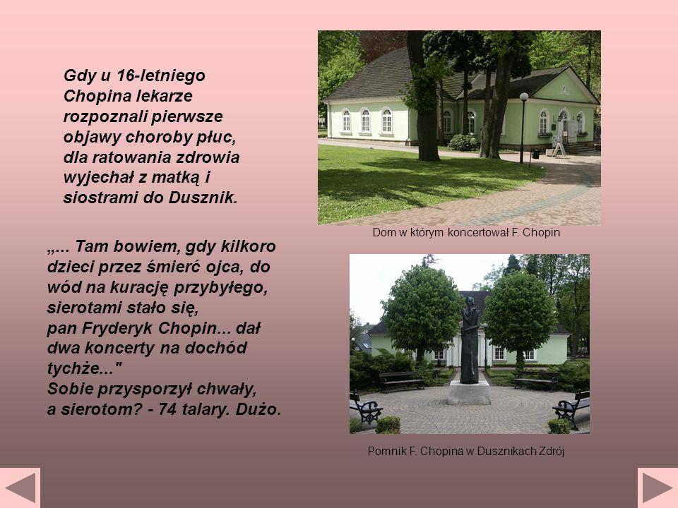 Gdy u 16-letniego Chopina lekarze rozpoznali pierwsze objawy choroby płuc, dla ratowania zdrowia wyjechał z matką i siostrami do Dusznik.