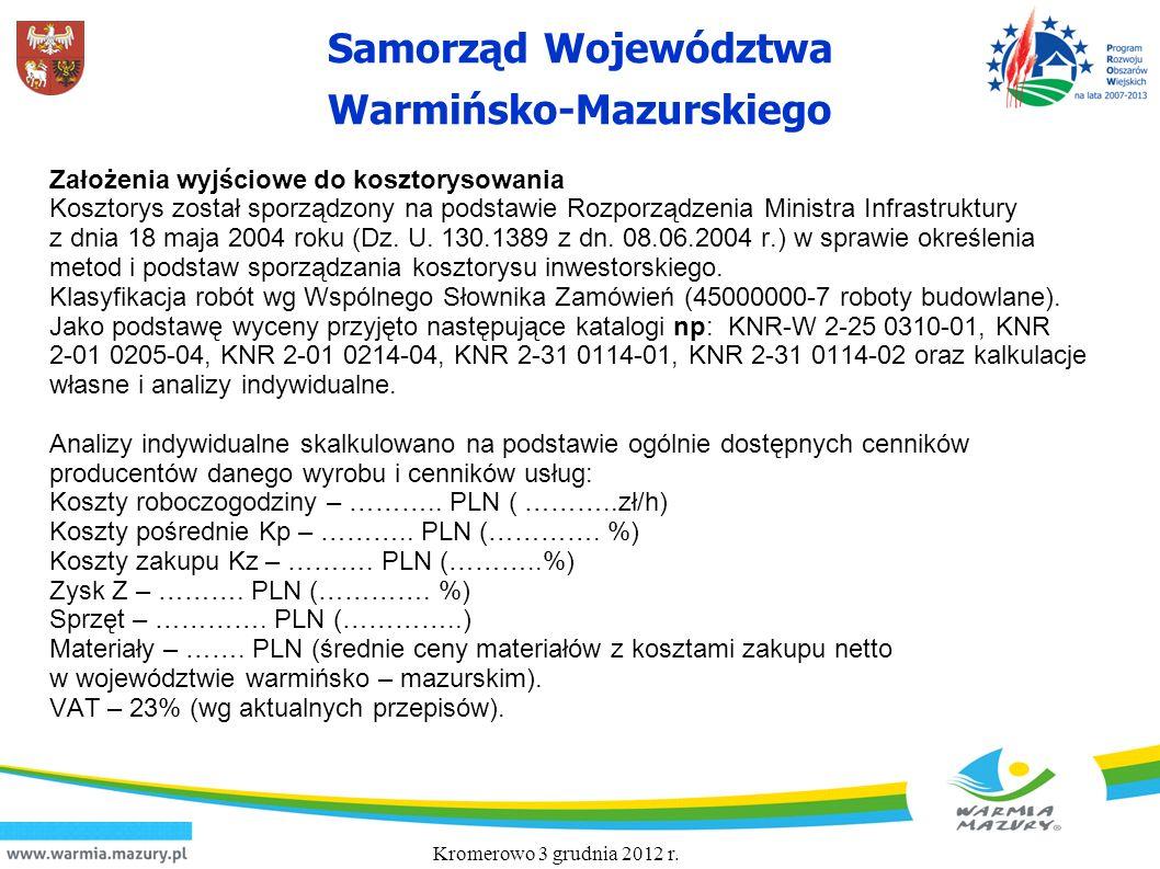 Założenia wyjściowe do kosztorysowania Kosztorys został sporządzony na podstawie Rozporządzenia Ministra Infrastruktury z dnia 18 maja 2004 roku (Dz. U. 130.1389 z dn. 08.06.2004 r.) w sprawie określenia metod i podstaw sporządzania kosztorysu inwestorskiego. Klasyfikacja robót wg Wspólnego Słownika Zamówień (45000000-7 roboty budowlane). Jako podstawę wyceny przyjęto następujące katalogi np: KNR-W 2-25 0310-01, KNR 2-01 0205-04, KNR 2-01 0214-04, KNR 2-31 0114-01, KNR 2-31 0114-02 oraz kalkulacje własne i analizy indywidualne. Analizy indywidualne skalkulowano na podstawie ogólnie dostępnych cenników producentów danego wyrobu i cenników usług: Koszty roboczogodziny – ……….. PLN ( ………..zł/h) Koszty pośrednie Kp – ……….. PLN (…………. %) Koszty zakupu Kz – ………. PLN (………..%) Zysk Z – ………. PLN (…………. %) Sprzęt – …………. PLN (…………..) Materiały – ……. PLN (średnie ceny materiałów z kosztami zakupu netto w województwie warmińsko – mazurskim). VAT – 23% (wg aktualnych przepisów).