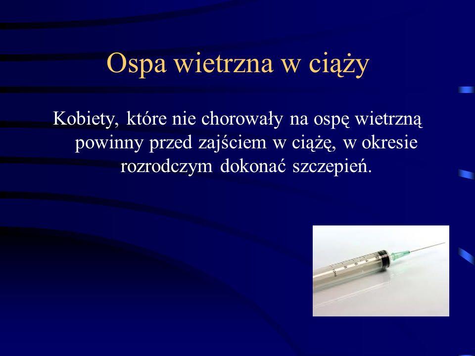 Ospa wietrzna w ciążyKobiety, które nie chorowały na ospę wietrzną powinny przed zajściem w ciążę, w okresie rozrodczym dokonać szczepień.