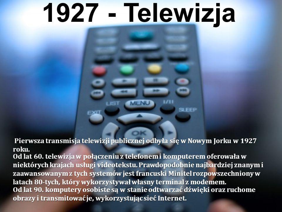 1927 - Telewizja Pierwsza transmisja telewizji publicznej odbyła się w Nowym Jorku w 1927 roku.