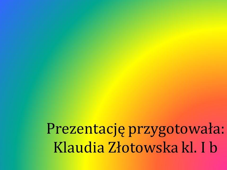 Prezentację przygotowała: Klaudia Złotowska kl. I b