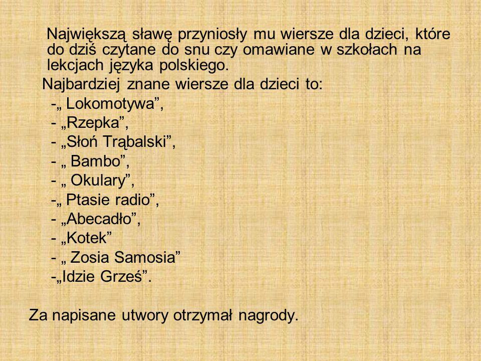 Największą sławę przyniosły mu wiersze dla dzieci, które do dziś czytane do snu czy omawiane w szkołach na lekcjach języka polskiego.