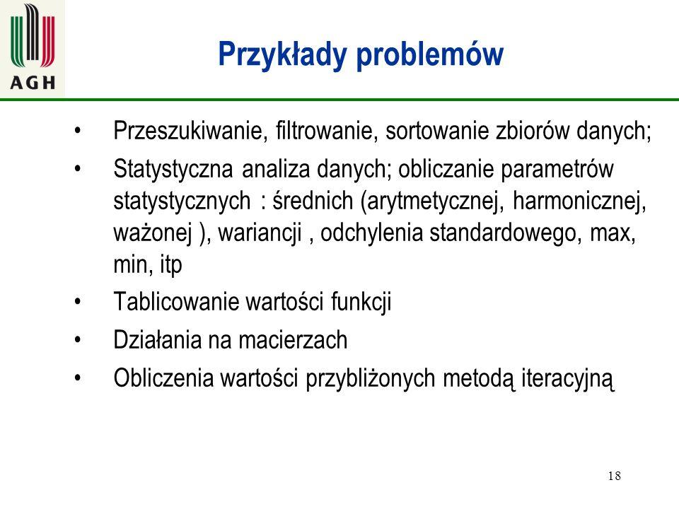 Przykłady problemów Przeszukiwanie, filtrowanie, sortowanie zbiorów danych;