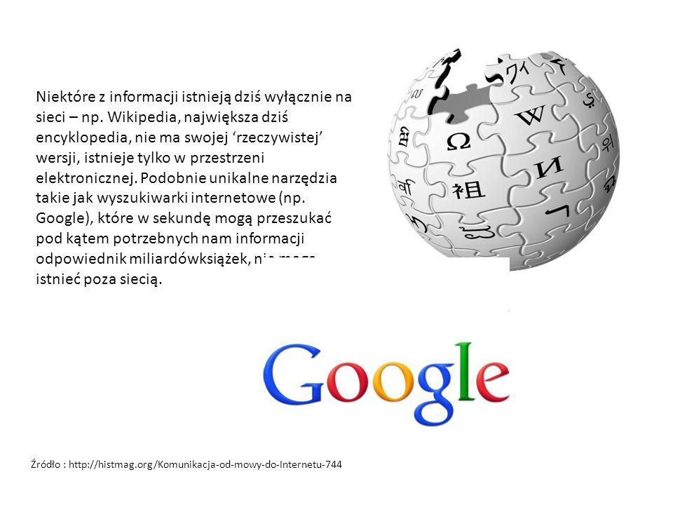 Niektóre z informacji istnieją dziś wyłącznie na sieci – np