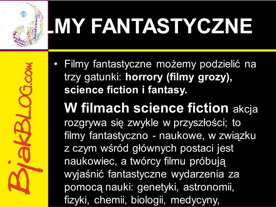 FILMY FANTASTYCZNE Filmy fantastyczne możemy podzielić na trzy gatunki: horrory (filmy grozy), science fiction i fantasy.