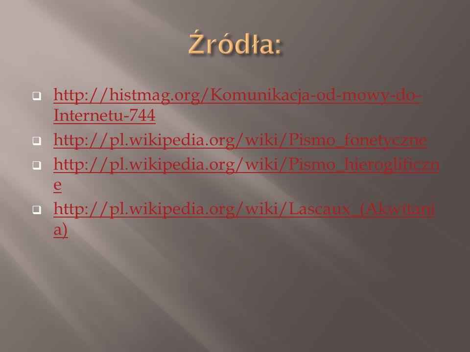 Źródła: http://histmag.org/Komunikacja-od-mowy-do-Internetu-744