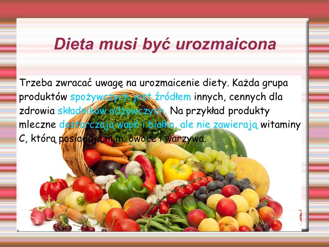 Dieta musi być urozmaicona