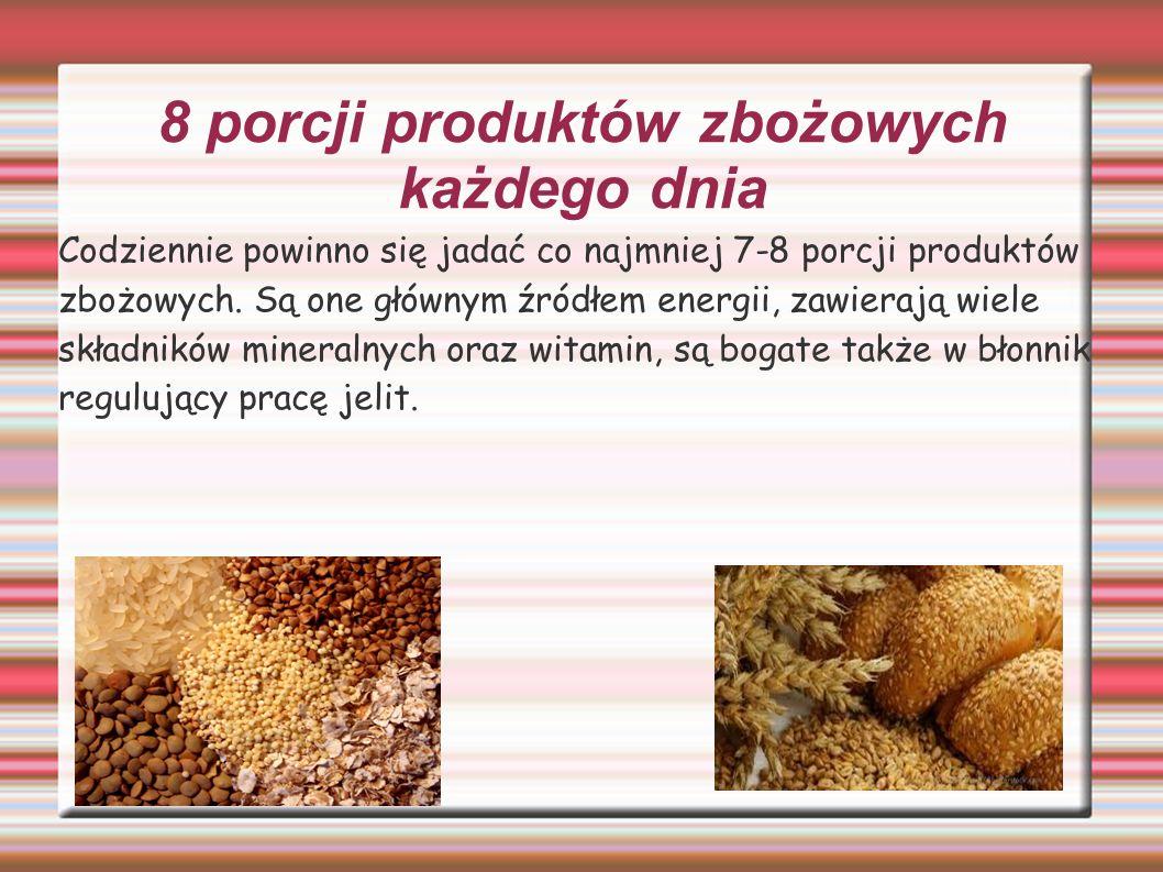 8 porcji produktów zbożowych każdego dnia