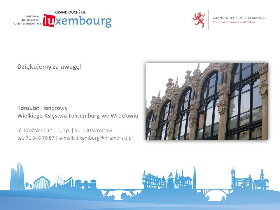 Dziękujemy za uwagę! Konsulat Honorowy Wielkiego Księstwa Luksemburg we Wrocławiu. ul. Rzeźnicza 32-33, II p. | 50-130 Wrocław.