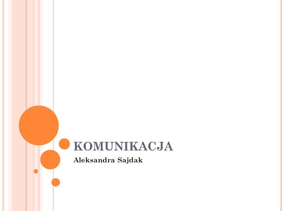 KOMUNIKACJA Aleksandra Sajdak