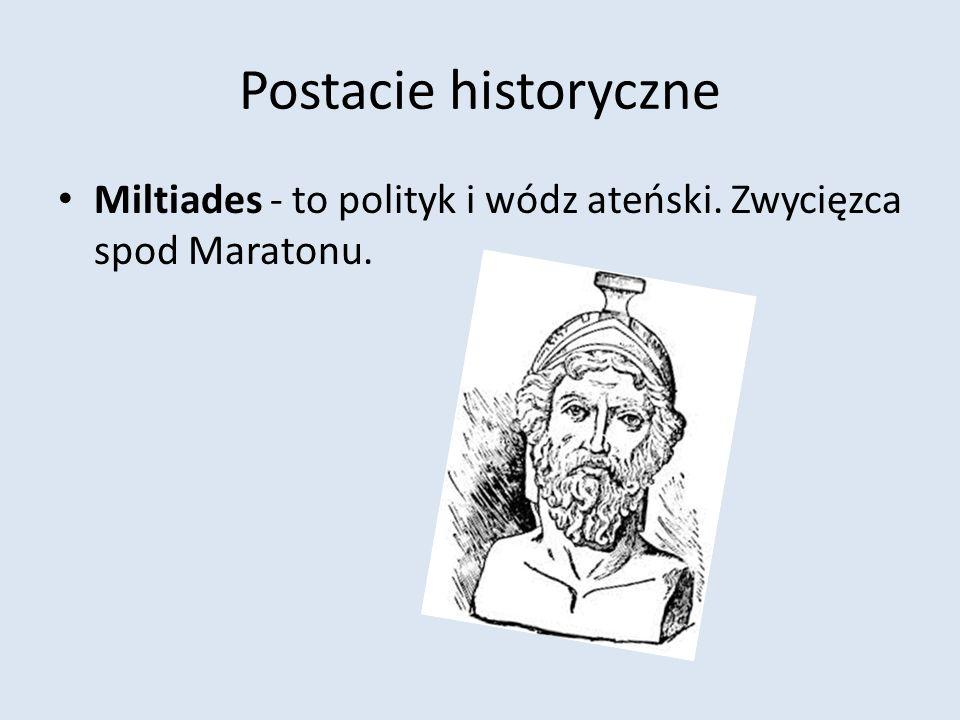 Postacie historyczne Miltiades - to polityk i wódz ateński. Zwycięzca spod Maratonu.
