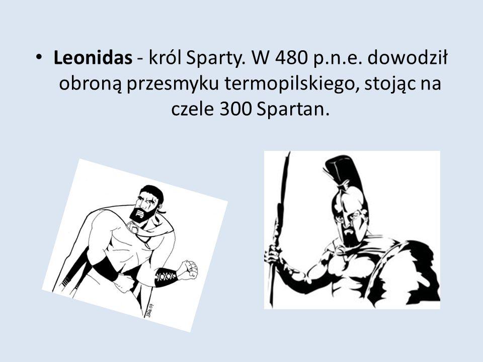 Leonidas - król Sparty. W 480 p. n. e