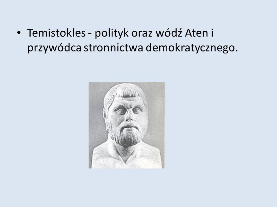 Temistokles - polityk oraz wódź Aten i przywódca stronnictwa demokratycznego.