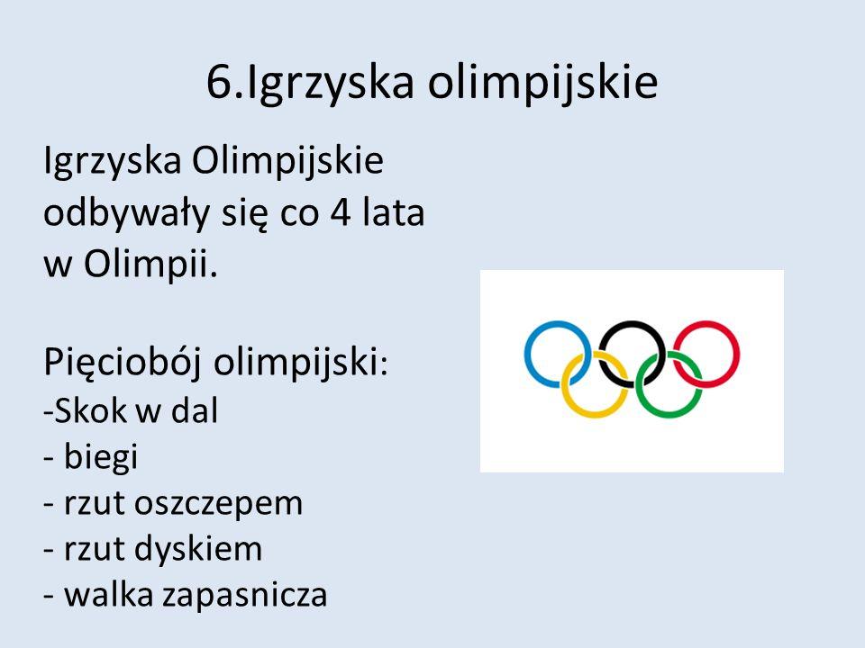 6.Igrzyska olimpijskie Igrzyska Olimpijskie odbywały się co 4 lata w Olimpii. Pięciobój olimpijski: