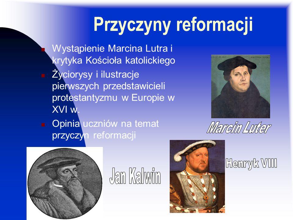 Przyczyny reformacji Wystąpienie Marcina Lutra i krytyka Kościoła katolickiego.
