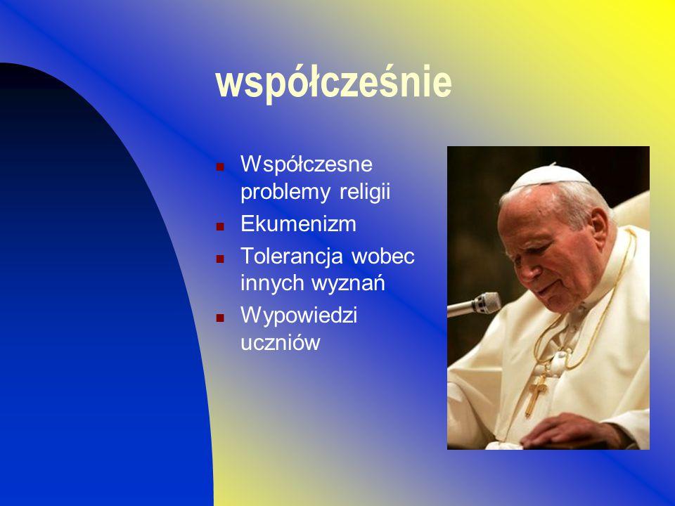 współcześnie Współczesne problemy religii Ekumenizm