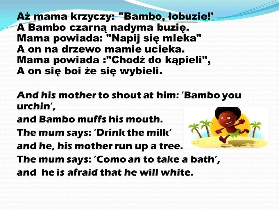 Aż mama krzyczy: Bambo, łobuzie. A Bambo czarną nadyma buzię