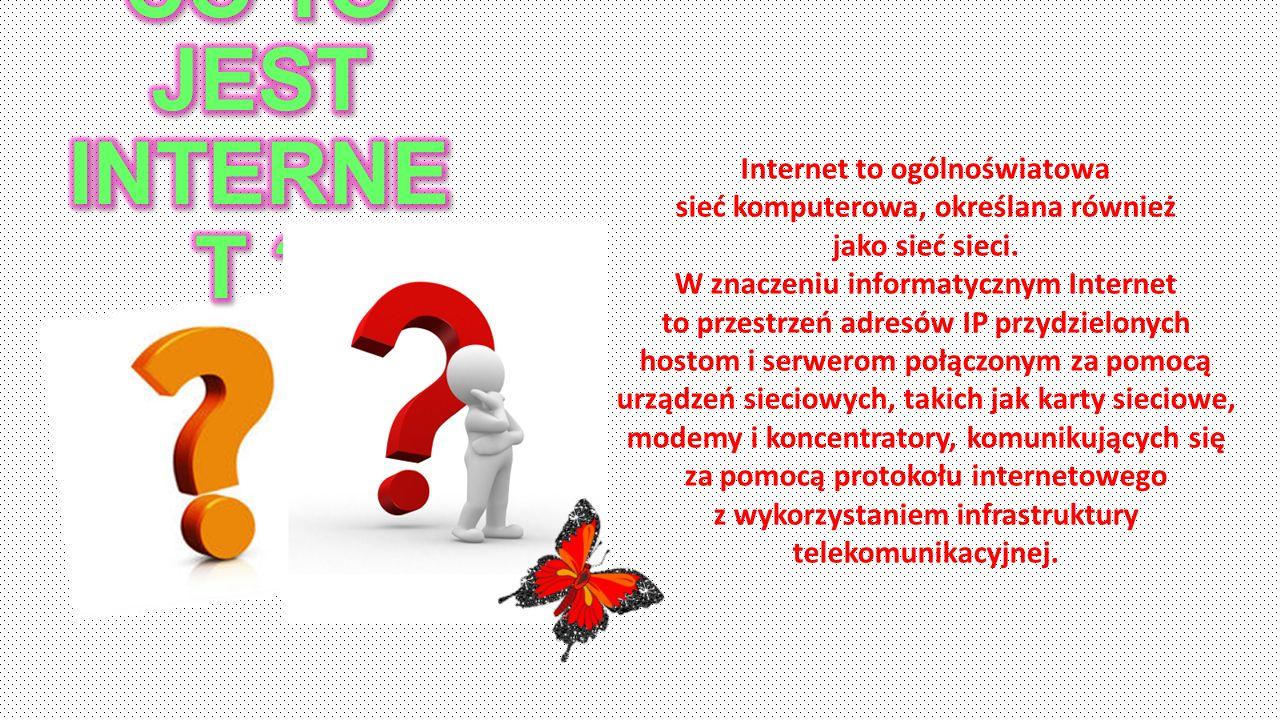 CO TO JEST INTERNET Internet to ogólnoświatowa