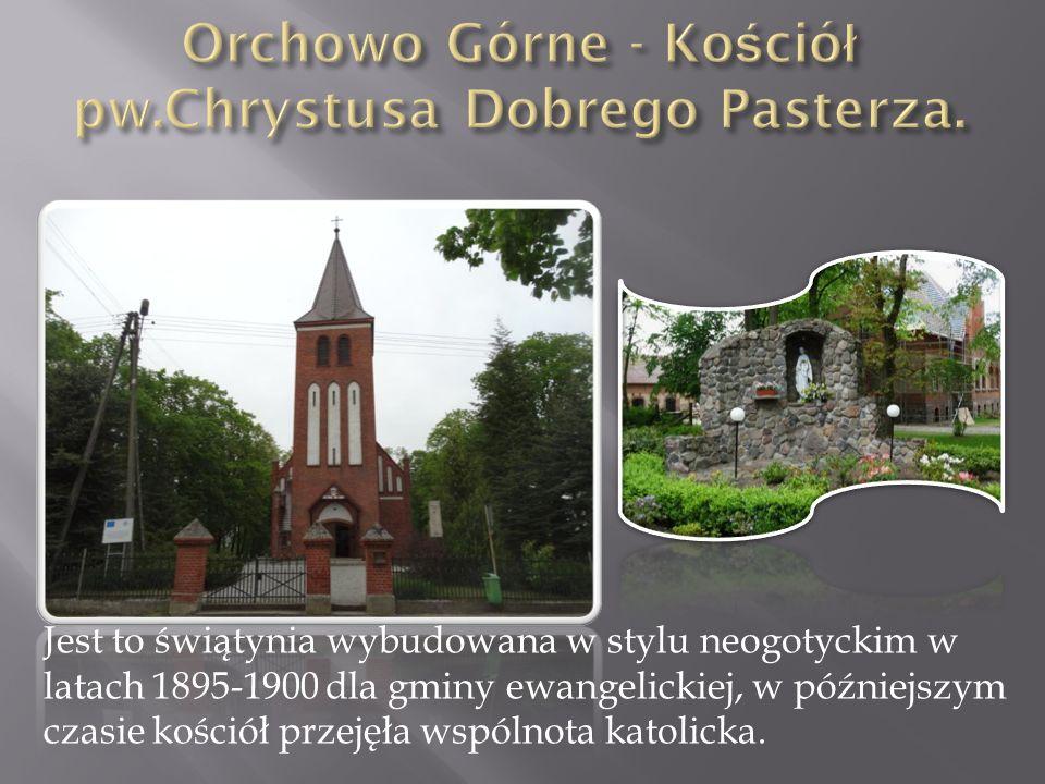 Orchowo Górne - Kościół pw.Chrystusa Dobrego Pasterza.