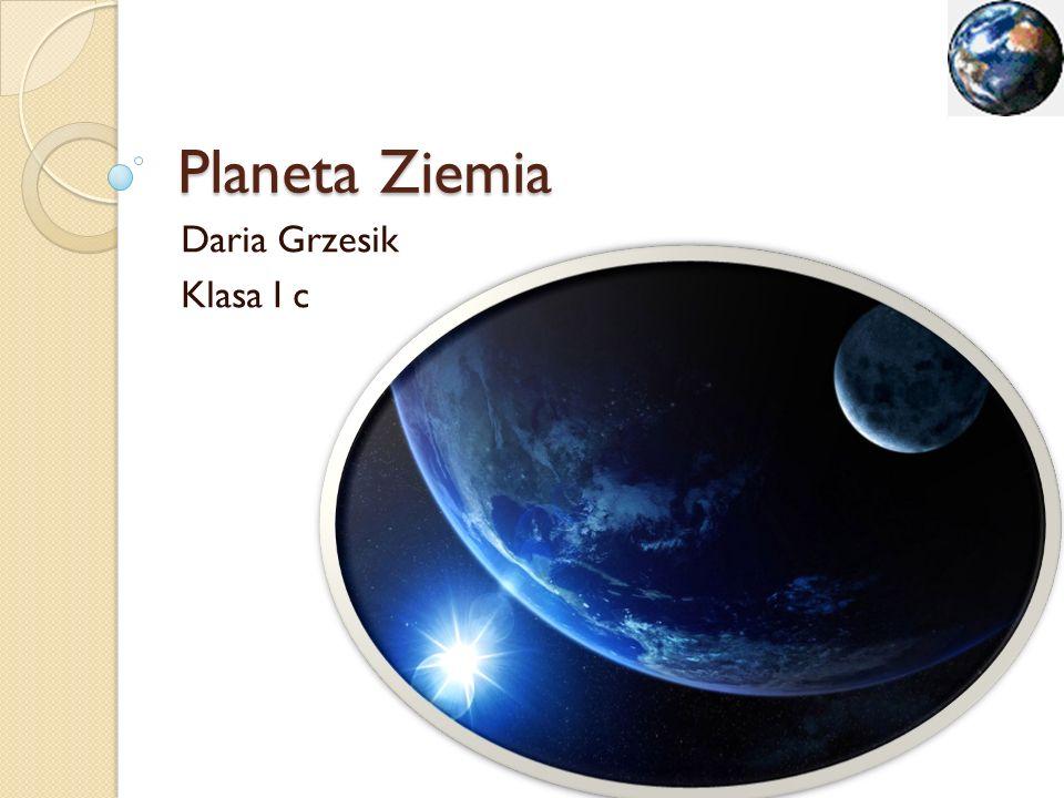 Planeta Ziemia Daria Grzesik Klasa I c