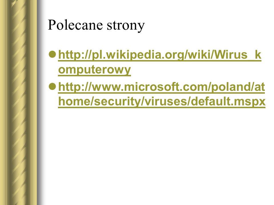 Polecane strony http://pl.wikipedia.org/wiki/Wirus_komputerowy