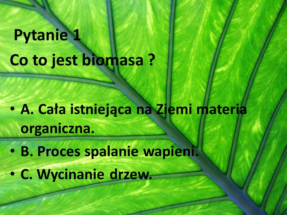 Pytanie 1 Co to jest biomasa
