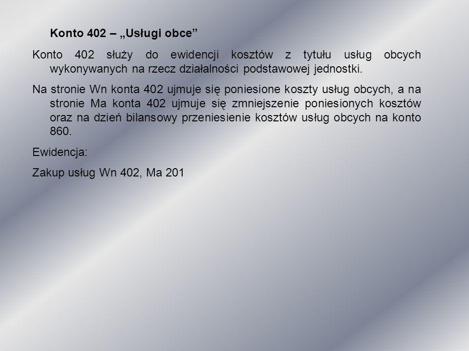 """Konto 402 – """"Usługi obce Konto 402 służy do ewidencji kosztów z tytułu usług obcych wykonywanych na rzecz działalności podstawowej jednostki."""