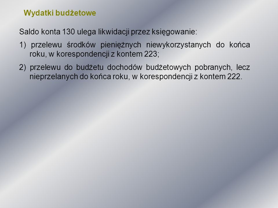 Wydatki budżetowe Saldo konta 130 ulega likwidacji przez księgowanie: