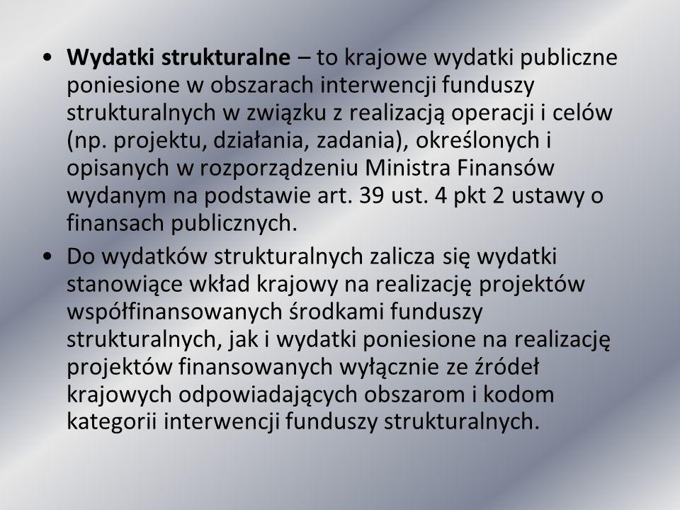 Wydatki strukturalne – to krajowe wydatki publiczne poniesione w obszarach interwencji funduszy strukturalnych w związku z realizacją operacji i celów (np. projektu, działania, zadania), określonych i opisanych w rozporządzeniu Ministra Finansów wydanym na podstawie art. 39 ust. 4 pkt 2 ustawy o finansach publicznych.