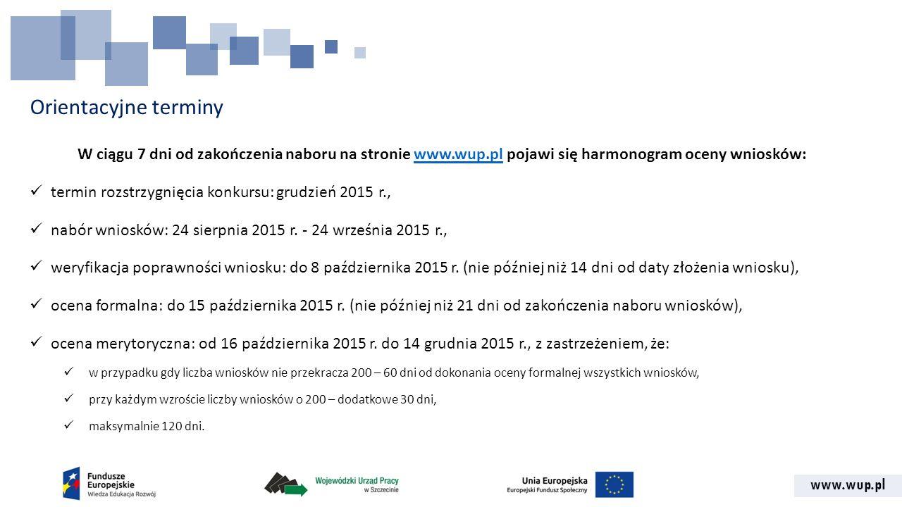 Orientacyjne terminy W ciągu 7 dni od zakończenia naboru na stronie www.wup.pl pojawi się harmonogram oceny wniosków: