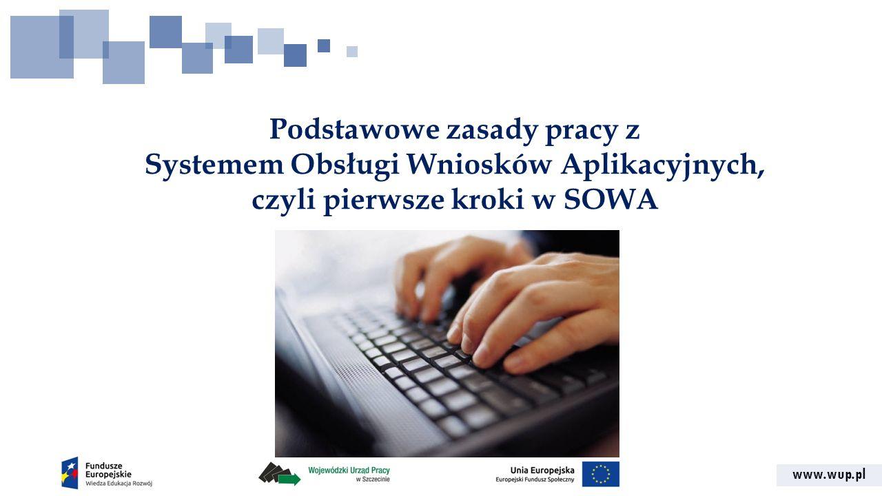 Podstawowe zasady pracy z Systemem Obsługi Wniosków Aplikacyjnych, czyli pierwsze kroki w SOWA