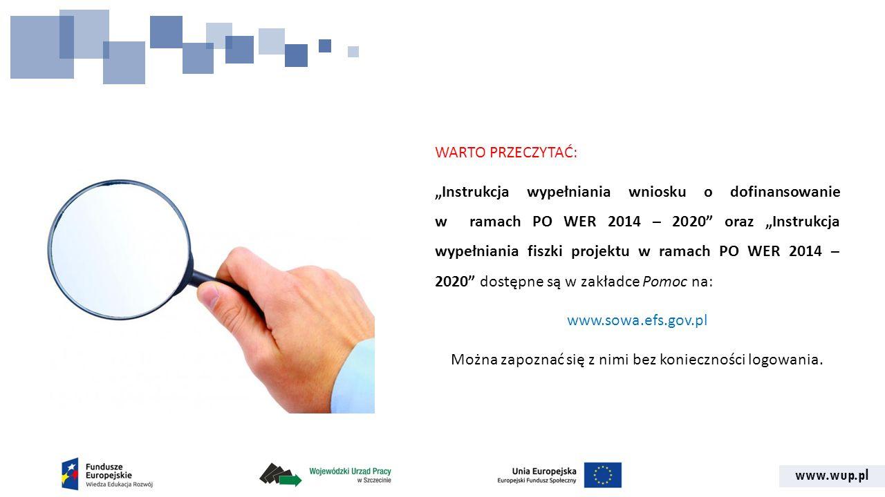 """WARTO PRZECZYTAĆ: """"Instrukcja wypełniania wniosku o dofinansowanie w ramach PO WER 2014 – 2020 oraz """"Instrukcja wypełniania fiszki projektu w ramach PO WER 2014 – 2020 dostępne są w zakładce Pomoc na: www.sowa.efs.gov.pl Można zapoznać się z nimi bez konieczności logowania."""