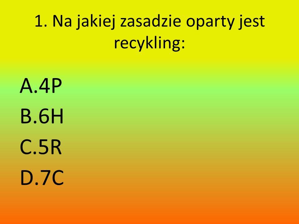 1. Na jakiej zasadzie oparty jest recykling: