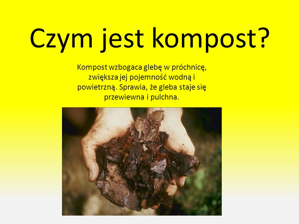 Czym jest kompost. Kompost wzbogaca glebę w próchnicę, zwiększa jej pojemność wodną i powietrzną.