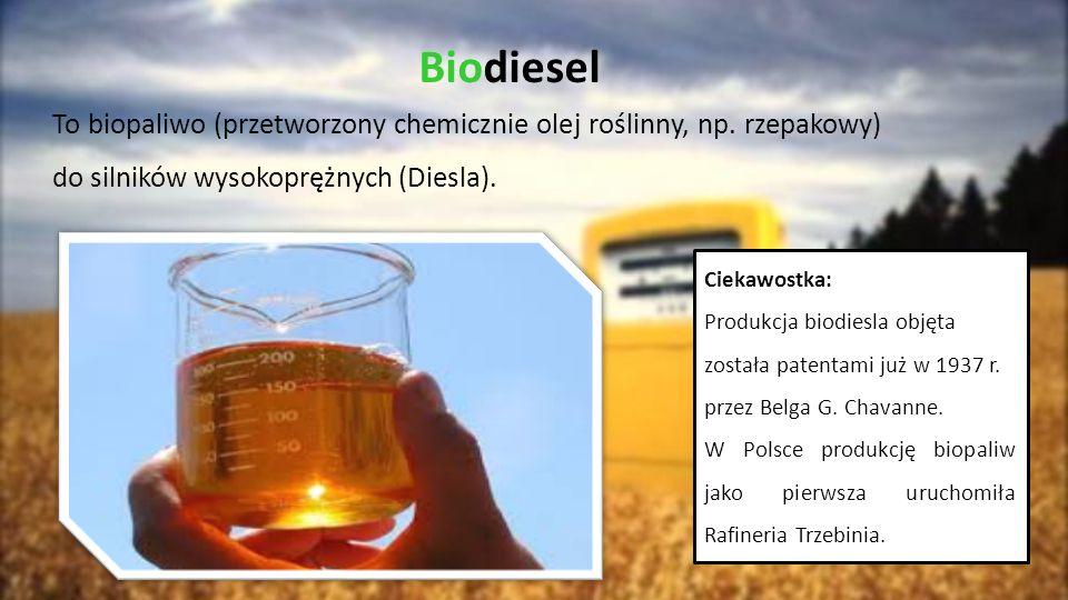 Biodiesel To biopaliwo (przetworzony chemicznie olej roślinny, np. rzepakowy) do silników wysokoprężnych (Diesla).