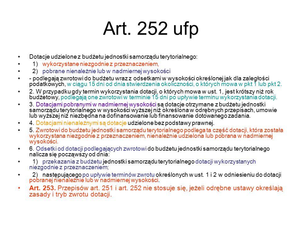 Art. 252 ufp Dotacje udzielone z budżetu jednostki samorządu terytorialnego: 1) wykorzystane niezgodnie z przeznaczeniem,